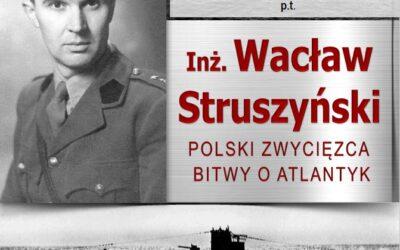"""Zaproszenie na pokaz filmu dokumentalnego """"Inż. Wacław Struszyński. Polski zwycięzca Bitwy o Atlantyk"""""""